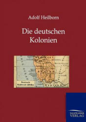Deutschen Kolonien (Land Und Leute) - Adolf Heilborn (2012)