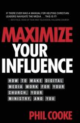 Maximize Your Influence How to Make Digital Media Work for Your Church, Your Ministry, and You (ISBN: 9781943361694)