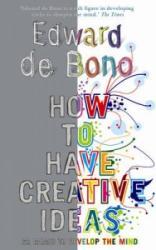 How to Have Creative Ideas - Edward de Bono (2007)