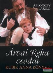 Ablonczy László - Árvai Réka csodái - Kubik Anna könyve (2010)