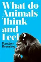What Do Animals Think and Feel? , Paperback (ISBN: 9781788544511)