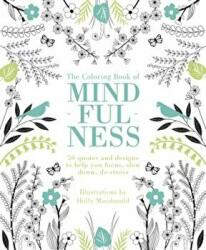 The Coloring Book of Mindfulness: 50 Quotes and Designs to Help You Focus, Slow Down, de-Stress (ISBN: 9781849497305)
