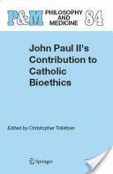 John Paul II's Contribution to Catholic Bioethics (2005)