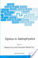 Optics in Astrophysics - Proceedings of the NATO Advanced Study Institute on Optics in Astrophysics, Cargese, France from 16 to 28 September 2002 (2005)
