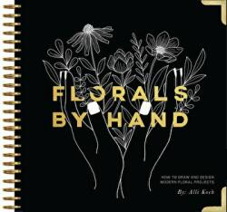 Florals by Hand: How to Draw and Design Modern Floral Projects (ISBN: 9781944515911)