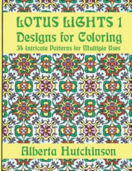 Lotus Lights 1 - Designs for Coloring: 34 Intricate Patterns for Multiple Uses - Alberta Hutchinson (2018)