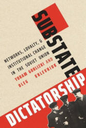 Substate Dictatorship. Networks, Loyalty, and Institutional Change in the Soviet Union, Hardback (ISBN: 9780300230819)
