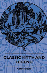 Classic Myth and Legend - A. Moncrieff, Hans Christian Andersen (2010)