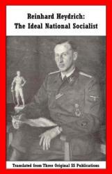 Reinhard Heydrich: The Ideal National Socialist - Reinhard Heydrich, Adolf Hitler, Heinrich Himmler (2016)