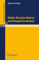 Kahler-Einstein Metrics and Integral Invariants - Akito Futaki (1988)