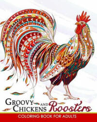 Groovy Chickens and Roosters Coloring Book for Adults, Paperback (2017)