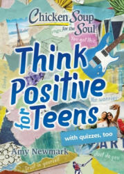 Chicken Soup for the Soul: Think Positive for Teens - Amy Newmark (ISBN: 9781611599961)