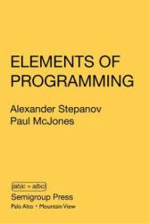 Elements of Programming - Alexander Stepanov, Paul Mcjones (ISBN: 9780578222141)