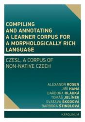Compiling and annotating a learner corpus fora morphologically rich language - Alexandr Rosen; Jiří Hana (ISBN: 9788024647593)