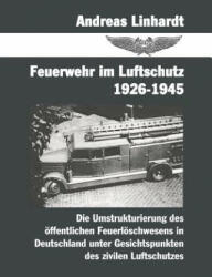 Feuerwehr im Luftschutz 1926-1945 - Andreas Linhardt (2002)