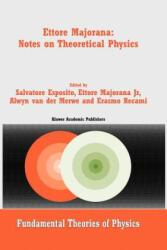 Ettore Majorana: Notes on Theoretical Physics - Salvatore Esposito, Ettore Majorana Jr. , Alwyn Van Der Merwe, E. Recami (2010)