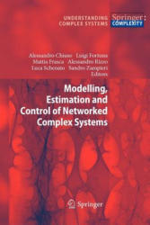 Modelling, Estimation and Control of Networked Complex Systems - Alessandro Chiuso, Luigi Fortuna, Mattia Frasca, Alessandro Rizzo (2012)