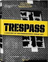 Trespass: A History of Uncommissioned Urban Art (2010)