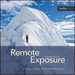 Remote Exposure: A Guide to Hiking and Climbing Photography (ISBN: 9781933952659)