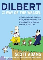 Dilbert and the Way of the Weasel: A Guide to Outwitting Your Boss, Your Coworkers, and the Other Pants-Wearing Ferrets in Your Life (2011)