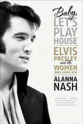 Baby, Let's Play House - Alanna Nash (2011)