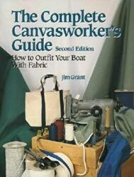 Complete Canvasworker's Guide: How to Outfit Your Boat Using Natural or Synthetic Cloth (2010)