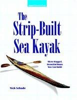 The Strip-Built Sea Kayak: Three Rugged, Beautiful Boats You Can Build (2005)