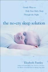 The No-Cry Sleep Solution: Gentle Ways to Help Your Baby Sleep Through the Night: Foreword by William Sears, M. D (2004)