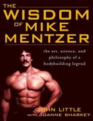 The Wisdom of Mike Mentzer: The Art, Science and Philosophy of a Bodybuilding Legend (2010)