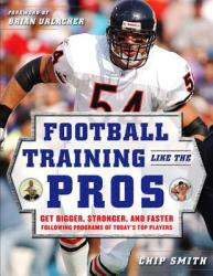 Football Training Like the Pros: Get Bigger, Stronger, and Faster Following the Programs of Today's Top Players (2009)