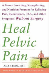 Heal Pelvic Pain: The Proven Stretching, Strengthening, and Nutrition Program for Relieving Pain, Incontinence, and I. B. S, and Other Symptoms without Surgery (2009) (2009)