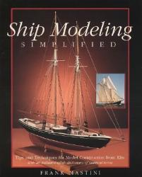 Ship Modeling Simplified: Tips and Techniques for Model Construction from Kits (2003)