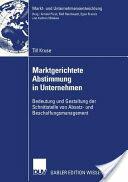 Marktgerichtete Abstimmung in Unternehmen - Bedeutung Und Gestaltung Der Schnittstelle Von Absatz- Und Beschaffungsmanagement (2007)