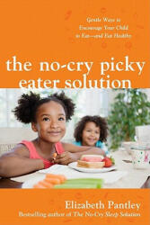 No-cry Picky Eater Solution: Gentle Ways to Encourage Your Child to Eat--and Eat Healthy (2006)