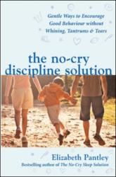 No-Cry Discipline Solution. Gentle Ways to Encourage Good Behaviour Without Whining, Tantrums and Tears (2007)
