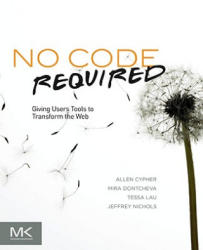 No Code Required - Giving Users Tools to Transform the Web (ISBN: 9780123815415)