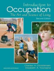 Introduction to Occupation: The Art and Science of Living: New Multidisciplinary Perspectives for Understanding Human Occupation as a Central Feat (2002)