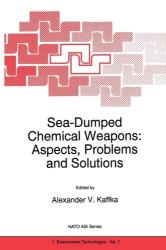Sea-Dumped Chemical Weapons - Aspects, Problems and Solutions (2010)