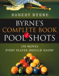 Byrne's Complete Book of Pool Shots: 350 Moves Every Player Should Know (2010)