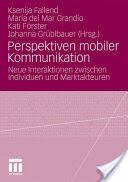 Perspektiven Mobiler Kommunikation - Neue Interaktionen Zwischen Individuen Und Marktakteuren (2010)
