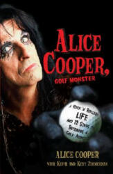 Alice Cooper, Golf Monster: A Rock 'n' Roller's Life and 12 Steps to Becoming a Golf Addict (2005)