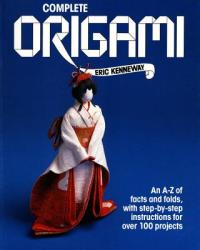 Complete Origami: An A-Z Facts and Folds, with Step-By-Step Instructions for Over 100 Projects (2011)