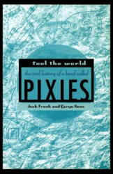 Fool the World: The Oral History of a Band Called Pixies (2003)