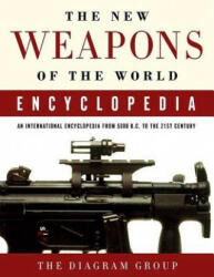 The New Weapons of the World Encyclopedia: An International Encyclopedia from 5000 B. C. to the 21st Century (2008)