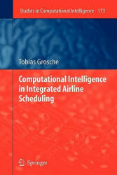 Computational Intelligence in Integrated Airline Scheduling (2010)