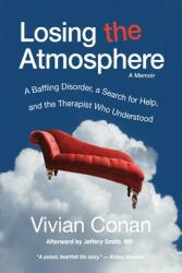Losing the Atmosphere, A Memoir: A Baffling Disorder, a Search for Help, and the Therapist Who Understood (ISBN: 9781734674019)