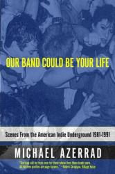 Our Band Could Be Your Life: Scenes from the American Indie Underground 1981-1991 (2007)