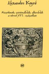 Misztikusok, spiritualisták, alkimisták a német XVI. században (ISBN: 9789632634807)
