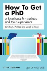 How to Get a PhD: A Handbook for Students and Their Supervisors (2010)
