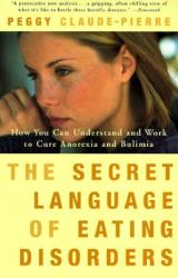 The Secret Language of Eating Disorders: How You Can Understand and Work to Cure Anorexia and Bulimia (2012)